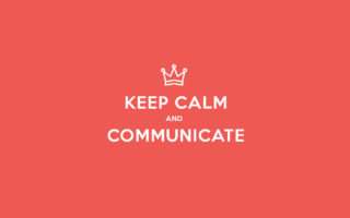 Keep calm and communicate